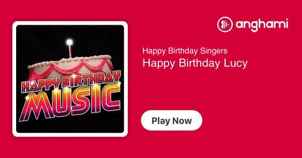 Happy Birthday Singers Happy Birthday Lucy Play For Free On Anghami