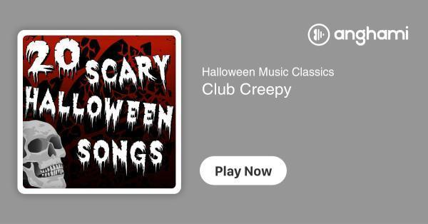 Halloween Music Classics - Club Creepy | Play for free on Anghami
