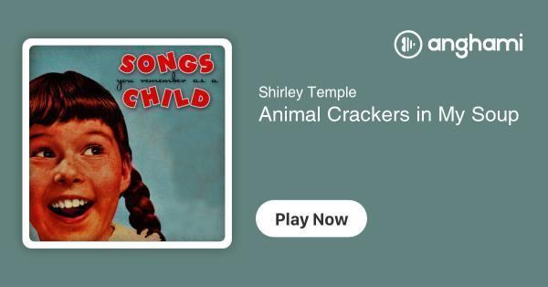 Shirley Temple Animal Crackers In My Soup Play For Free On Anghami