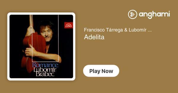 Francisco Tárrega & Lubomír Brabec - Adelita | Play for free