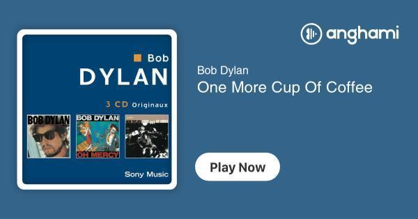 Bob Dylan - One More Cup Of Coffee | Play for free on Anghami