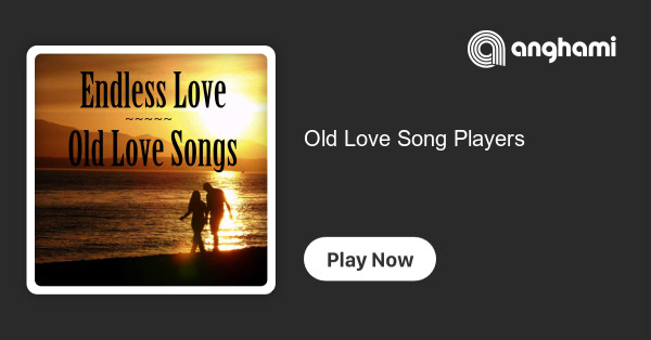 Old Love Song Players Play On Anghami