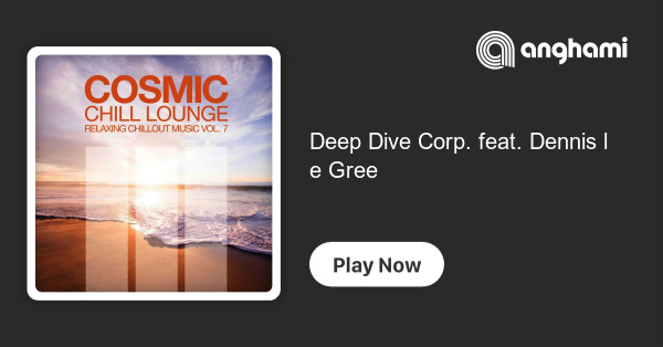 Deep Dive Corp Feat Dennis Le Gree Play On Anghami