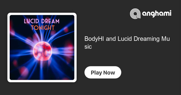 BodyHI and Lucid Dreaming Music | Play for free on Anghami