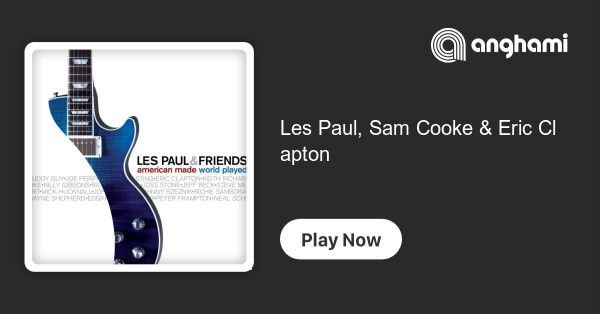 Les Paul, Sam Cooke & Eric Clapton | Play on Anghami