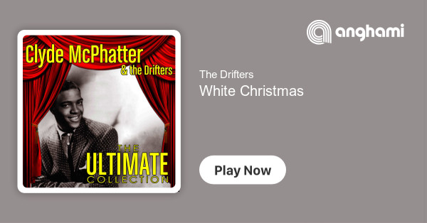 The Drifters White Christmas.The Drifters White Christmas Play On Anghami