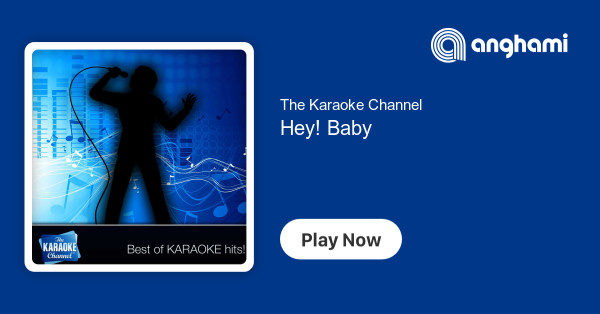 The Karaoke Channel - Hey! Baby   Play for free on Anghami