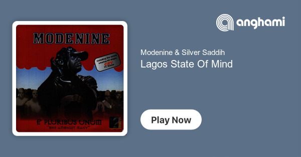 Modenine & Silver Saddih - Lagos State Of Mind | Play on Anghami