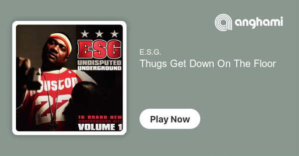 E S G Thugs Get Down On The Floor Play For Free On Anghami