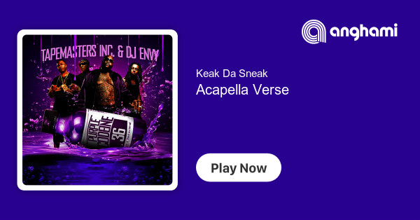 Keak Da Sneak - Acapella Verse | Play for free on Anghami