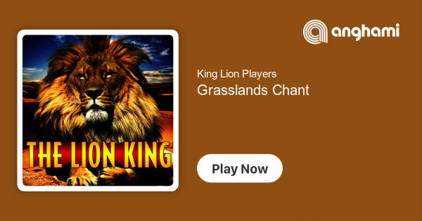 King Lion Players Grasslands Chant Play On Anghami