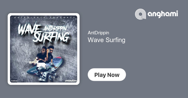 Antdrippin Wave Surfing Play On Anghami