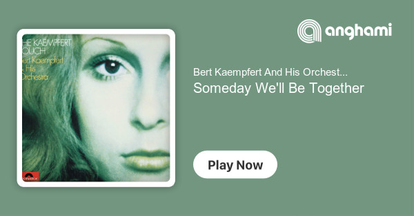 Bert Kaempfert And His Orchestra - Someday We'll Be Together | Play