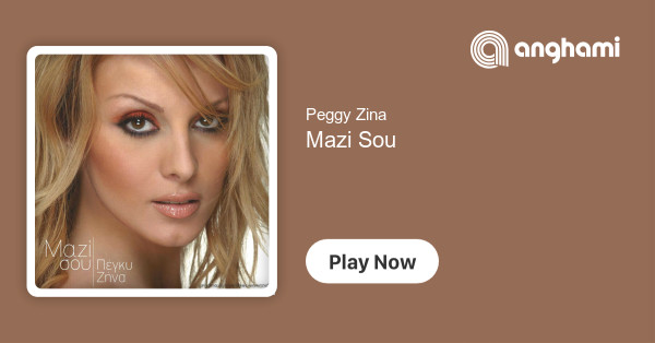 Peggy Zina - Mazi Sou | Play for free on Anghami