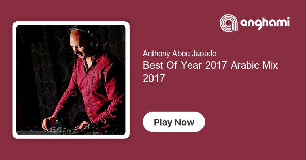 Anthony Abou Jaoude - Best Of Year 2017 Arabic Mix 2017