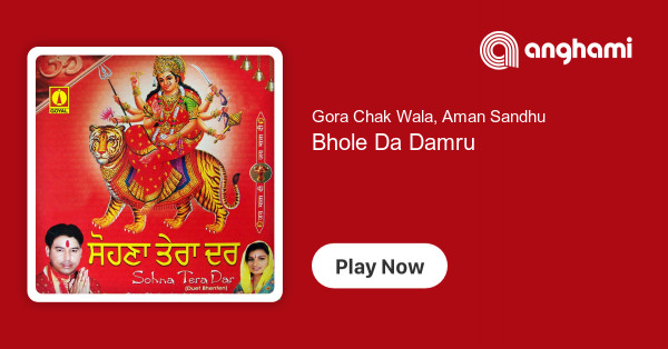 Gora Chak Wala, Aman Sandhu - Bhole Da Damru | Play for free on Anghami
