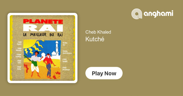 Cheb Khaled - Kutché | Play for free on Anghami