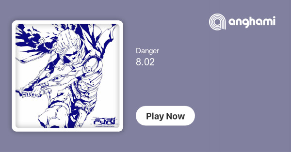 Danger - 8 02 | Play for free on Anghami