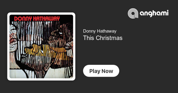 Donny Hathaway This Christmas.Donny Hathaway This Christmas Play On Anghami