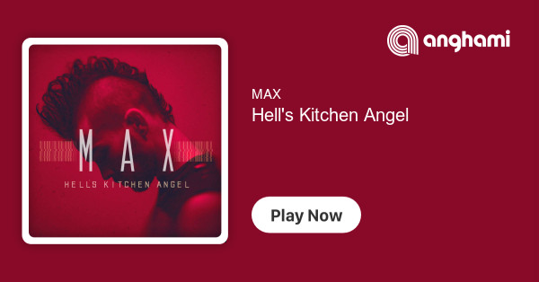 Max Hell S Kitchen Angel Play On Anghami
