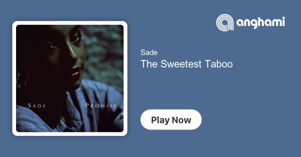 Sade - The Sweetest Taboo   Play for free on Anghami