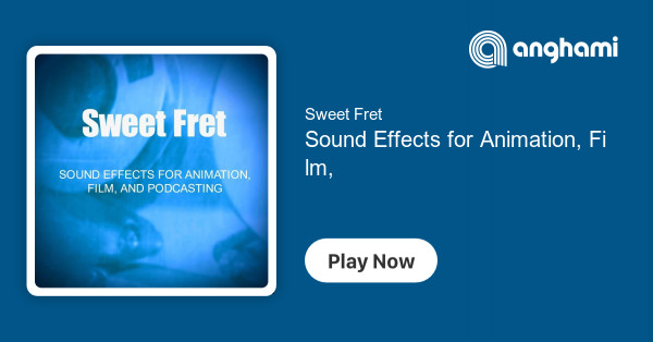 Sweet Fret - Sound Effects for Animation, Film, And