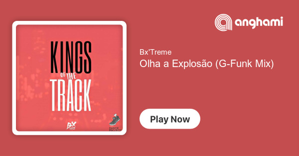 Bx'Treme - Olha a Explosão (G-Funk Mix) | Play for free on