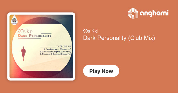 90s Kid - Dark Personality (Club Mix)   Play for free on Anghami