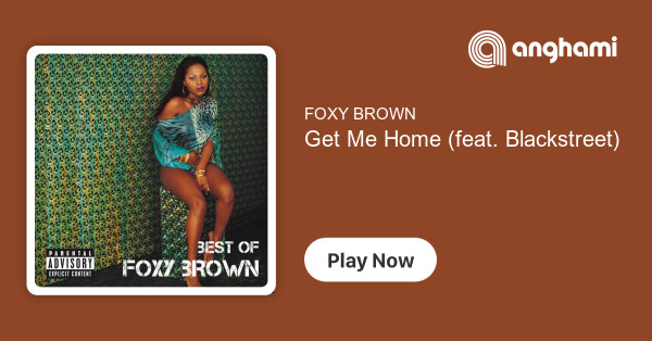 Foxy Brown Get Me Home Feat Blackstreet Play On Anghami