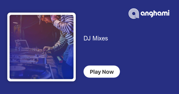 DJ Mixes   Play for free on Anghami