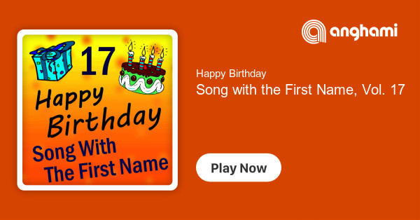 Happy Birthday - Song with the First Name, Vol  17 | Play for free