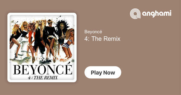 Beyoncé - 4: The Remix | Play for free on Anghami