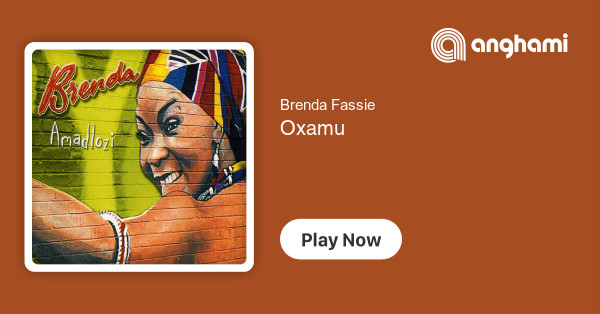 Brenda Fassie - Oxamu | Play for free on Anghami