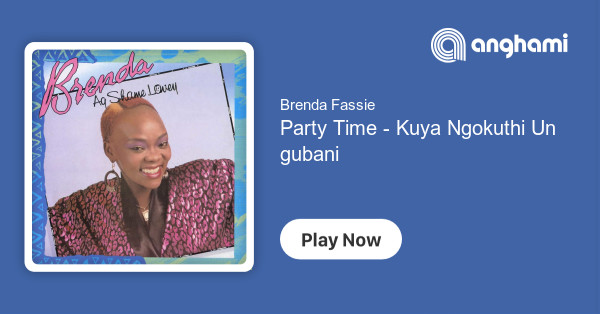 Brenda Fassie - Party Time - Kuya Ngokuthi Ungubani | Play