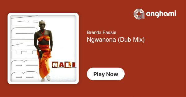Brenda Fassie - Ngwanona (Dub Mix) | Play for free on Anghami