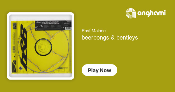 Post Malone - beerbongs & bentleys | Play for free on Anghami