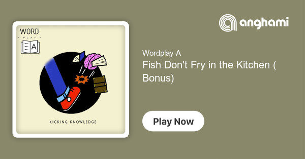 Wordplay A Fish Don T Fry In The Kitchen Bonus Play On Anghami