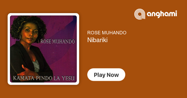 ROSE MUHANDO - Nibariki | Play on Anghami