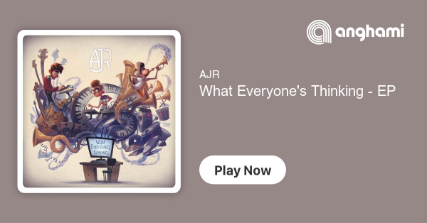 AJR - What Everyone's Thinking - EP | Play for free on Anghami