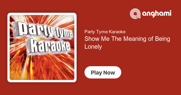 Party Tyme Karaoke - Show Me The Meaning of Being Lonely