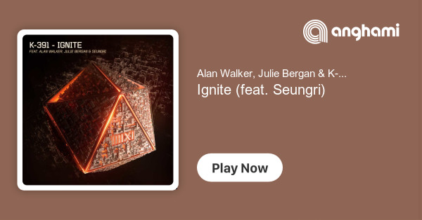 Alan Walker, Julie Bergan & K-391 - Ignite (feat  Seungri
