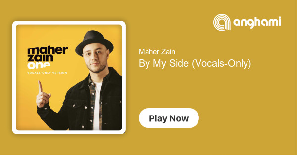 Maher Zain - By My Side (Vocals-Only) | Play on Anghami