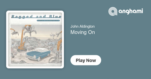 John Aldington Moving On | Play on Anghami