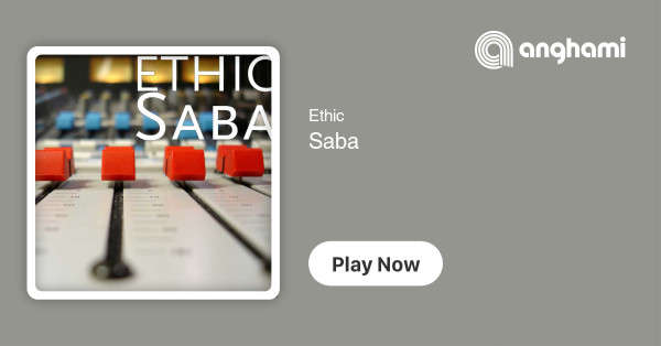 Ethic - Saba | Play for free on Anghami