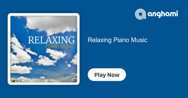 Relaxing Piano Music | Play on Anghami