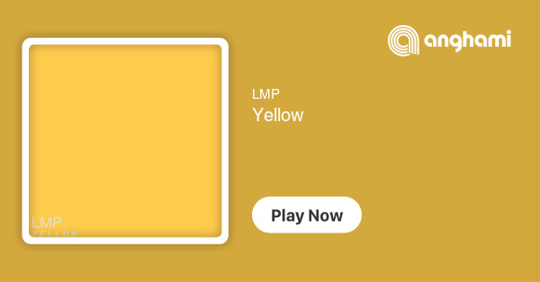 LMP - Yellow | Play for free on Anghami