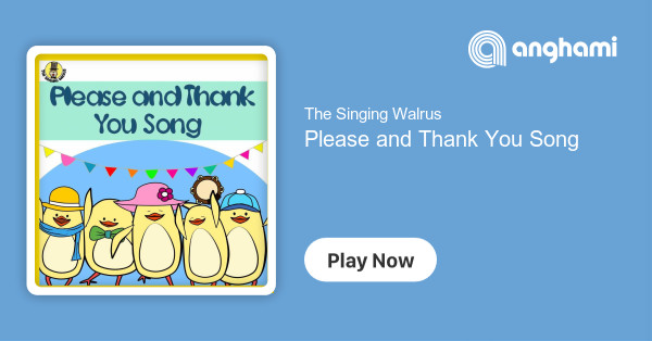 The Singing Walrus Please And Thank You Song Play On Anghami