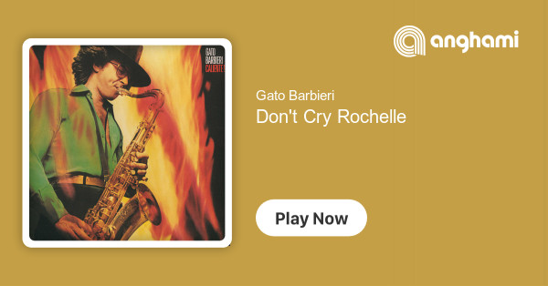 Gato Barbieri - Don't Cry Rochelle | Play for free on Anghami