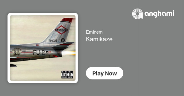 Eminem - Kamikaze | Play on Anghami