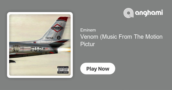 Eminem - Venom (Music From The Motion Picture) | Play on Anghami